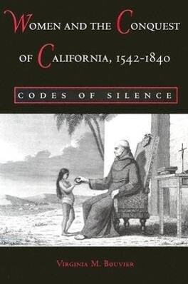 Women and the Conquest of California, 1542-1840: Codes of Silence als Taschenbuch