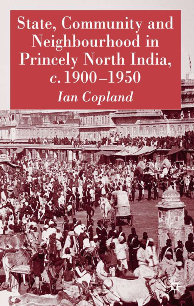 State, Community and Neighbourhood in Princely North India, C. 1900-1950 als Buch (gebunden)