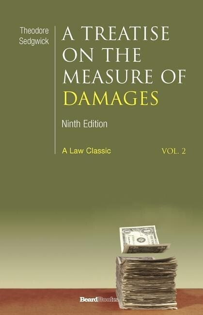 A  Treatise on the Measure of Damages: Or an Inquiry Into the Principles Which Govern the Amount of Pecuniary Compensation Awarded by Courts of Justi als Taschenbuch