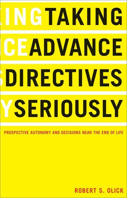 Taking Advance Directives Seriously: Prospective Autonomy and Decisions Near the End of Life als Taschenbuch
