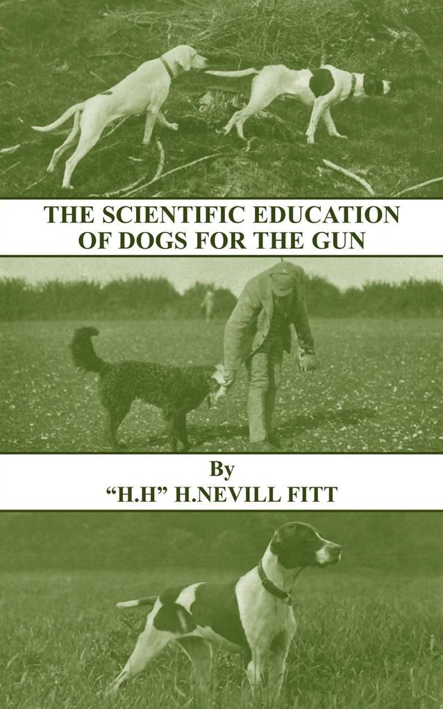 The Scientific Education of Dogs for the Gun (History of Shooting Series - Gundogs & Training) als Taschenbuch