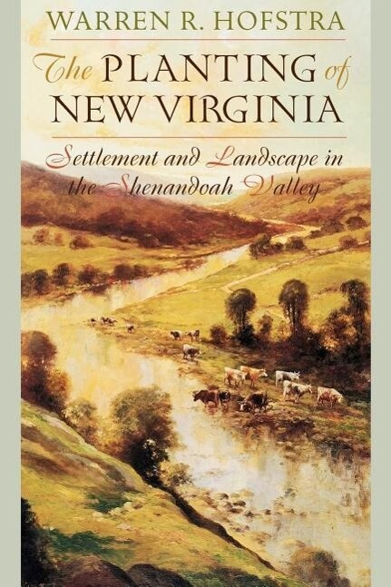 The Planting of New Virginia: Settlement and Landscape in the Shenandoah Valley als Buch (kartoniert)