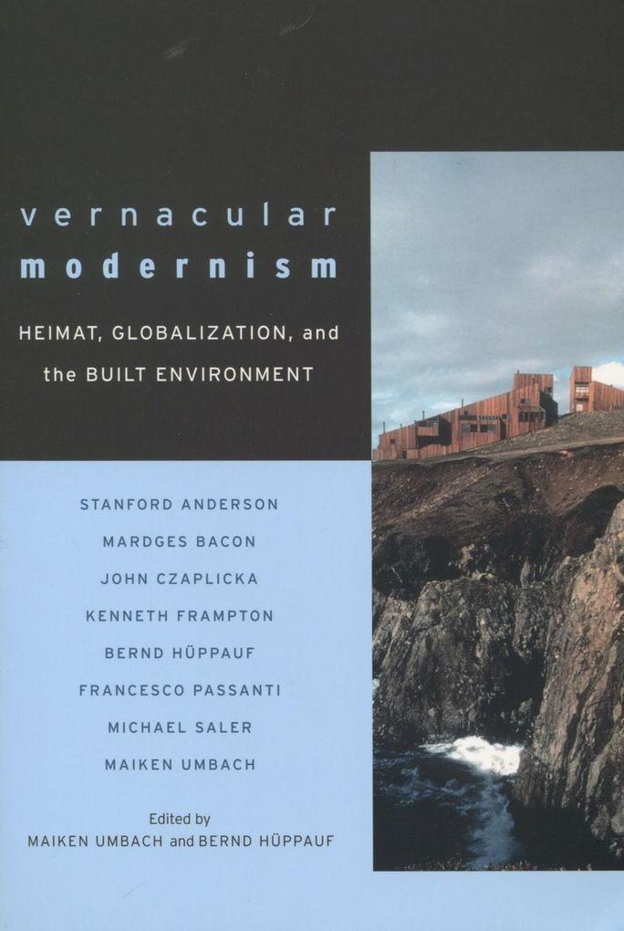 Vernacular Modernism: Heimat, Globalization, and the Built Environment als Buch (gebunden)