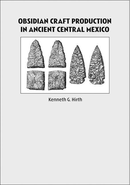 Obsidian Craft Production in Ancient Central Mexico: Archaeological Research at Xochicalco als Buch (gebunden)