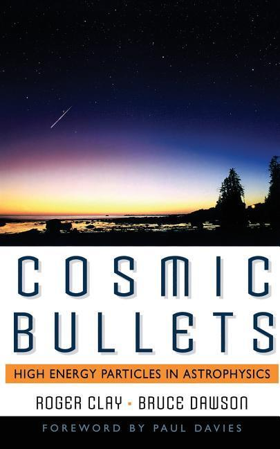 Cosmic Bullets: High Energy Particles in Astrophysics als Taschenbuch