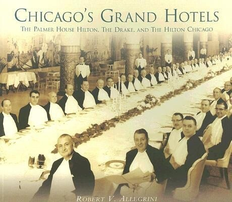 Chicago's Grand Hotels:: The Palmer House Hilton, the Drake, and the Hilton Chicago als Taschenbuch