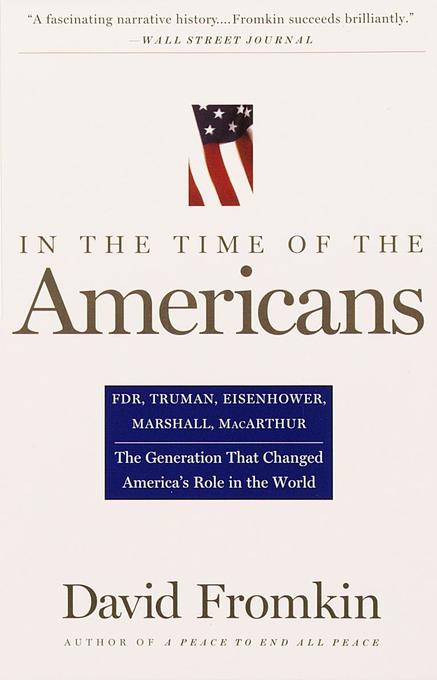 In the Time of the Americans: FDR, Truman, Eisenhower, Marshall, MacArthur-The Generation That Changed America 's Role in the World als Taschenbuch