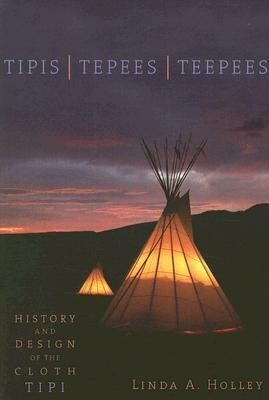 Tipis, Tepees, Teepees: History and Design of the Cloth Tipi als Taschenbuch