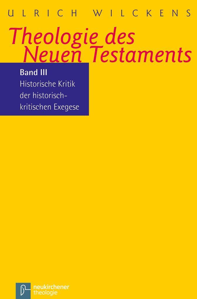 Kritik der historischen Bibelkritik. Theologie des Neues Testaments III als Buch (kartoniert)