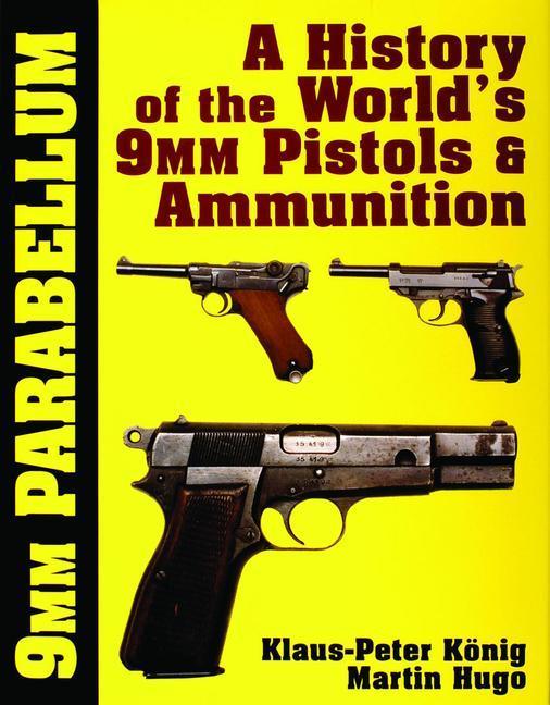 9 MM Parabellum: A History of the World's 9mm Pistols & Ammunition als Buch (gebunden)