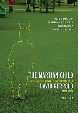 The Martian Child: A Novel about a Single Father Adopting a Son als Hörbuch CD