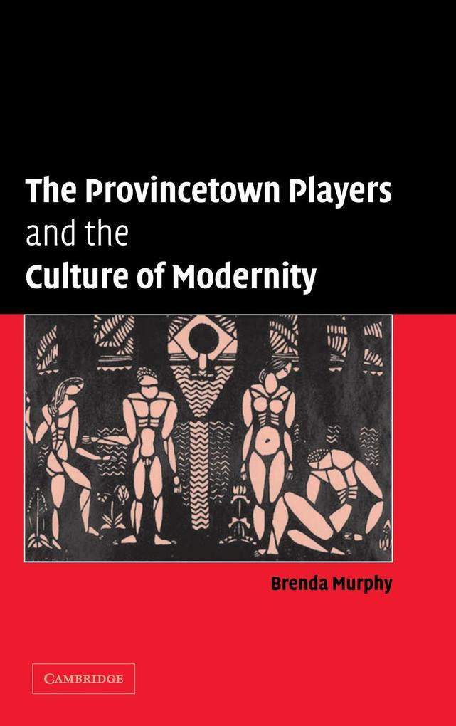 The Provincetown Players and the Culture of Modernity als Buch (gebunden)
