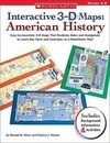 Interactive 3-D Maps: American History: Easy-To-Assemble 3-D Maps That Students Make and Manipulate to Learn Key Facts and Concepts--In a Kinesthetic