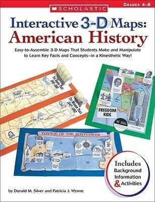 Interactive 3-D Maps: American History: Easy-To-Assemble 3-D Maps That Students Make and Manipulate to Learn Key Facts and Concepts--In a Kinesthetic als Taschenbuch