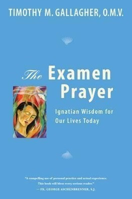 The Examen Prayer: Ignatian Wisdom for Our Lives Today als Taschenbuch