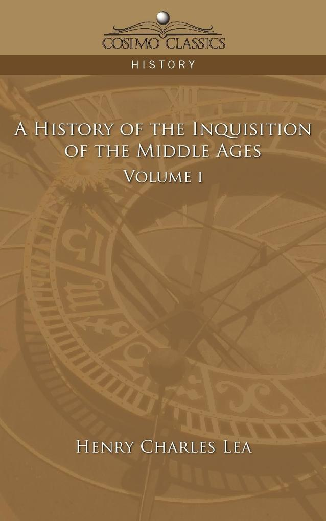 A History of the Inquisition of the Middle Ages Volume 1 als Taschenbuch
