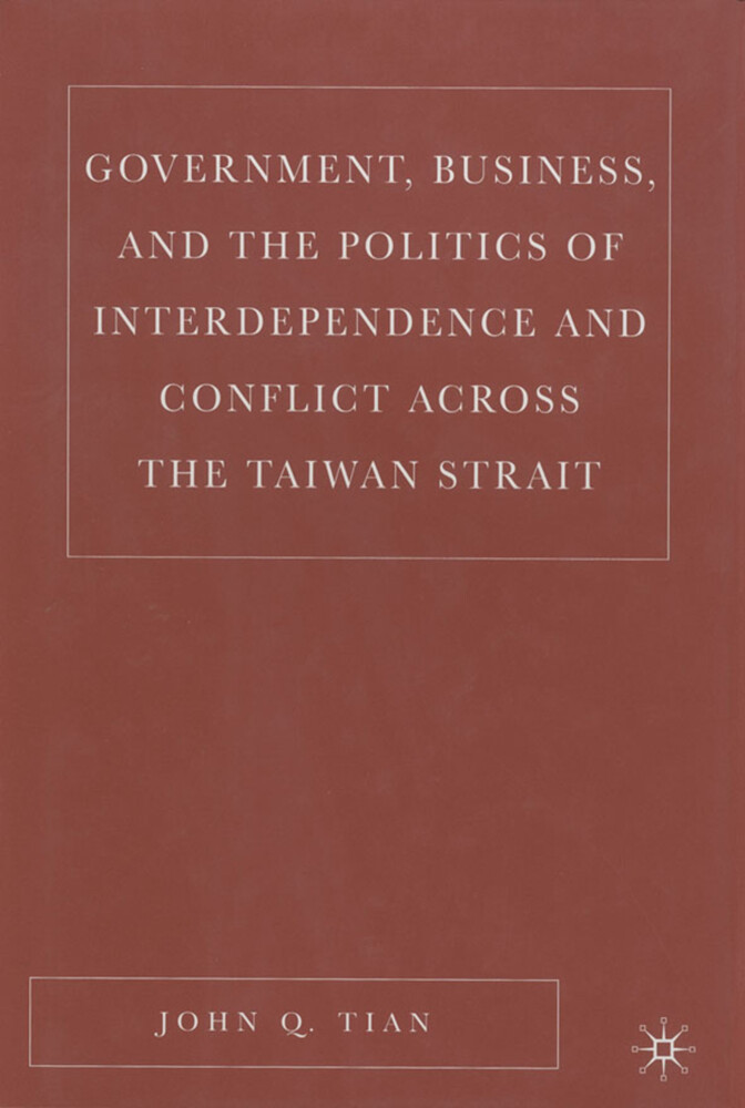 Government, Business, and the Politics of Interdependence and Conflict Across the Taiwan Strait als Buch (gebunden)