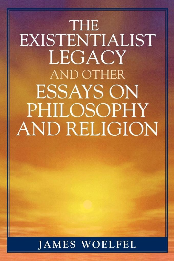 The Existentialist Legacy and Other Essays on Philosophy and Religion als Taschenbuch