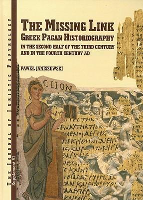 The Missing Link: Greek Pagan Historiography in the Second Half of the Third Century and in the Fourth Century AD als Buch (gebunden)