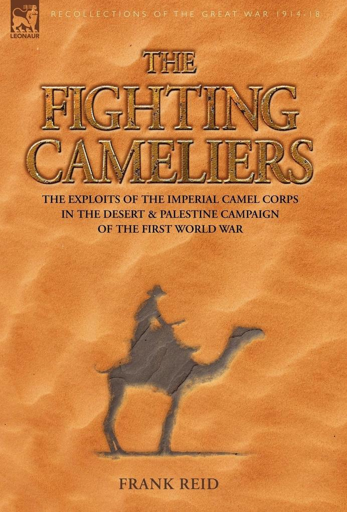The Fighting Cameliers - The Exploits of the Imperial Camel Corps in the Desert and Palestine Campaign of the Great War als Buch (gebunden)