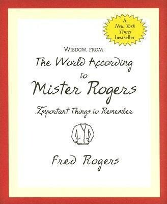 Wisdom from the World According to Mister Rogers: Important Things to Remember als Buch (gebunden)
