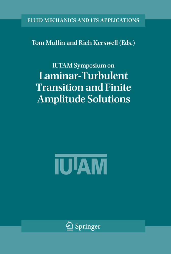 IUTAM Symposium on Laminar-Turbulent Transition and Finite Amplitude Solutions als Buch (gebunden)
