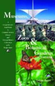 Museums, Zoos & Botanical Gardens of Wisconsin: A Comprehensive Guidebook to Cultural, Artisitc, Historic and Natural History Collections in the Badge als Taschenbuch