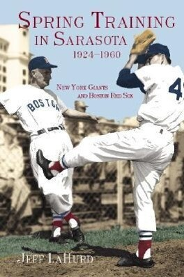 Spring Training in Sarasota 1924-1960: New York Giants and Boston Red Sox als Taschenbuch