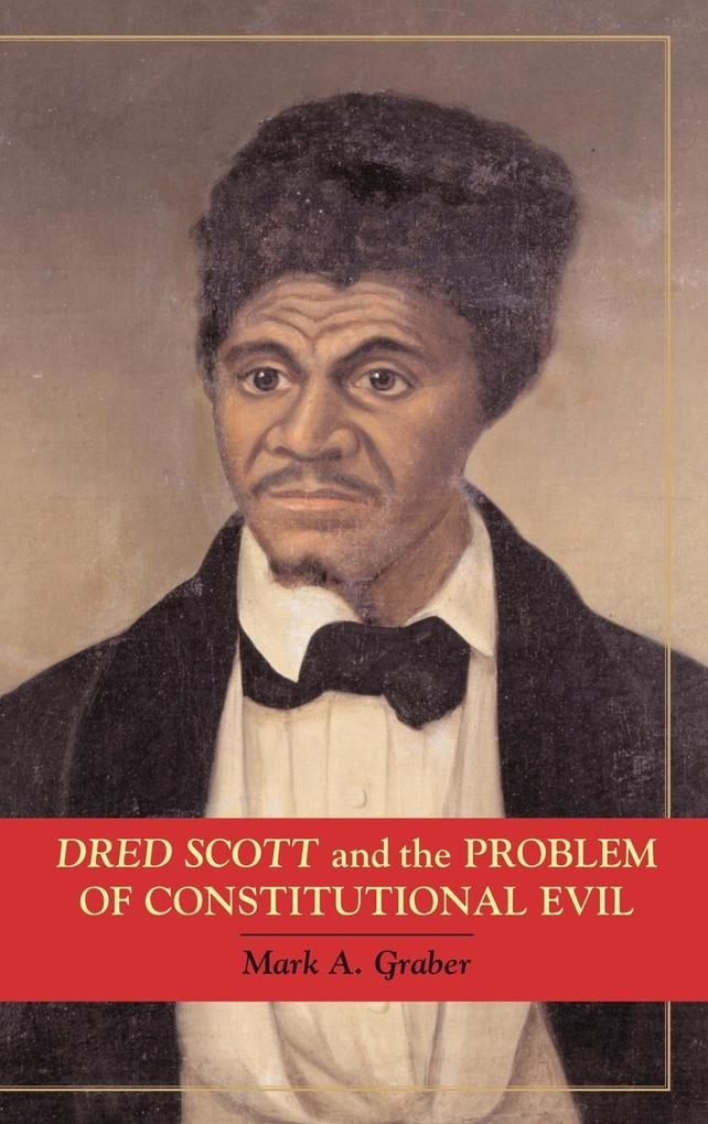 Dred Scott and the Problem of Constitutional Evil als Buch (gebunden)