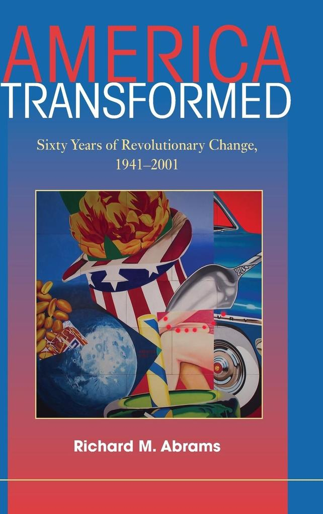 America Transformed: Sixty Years of Revolutionary Change, 1941-2001 als Buch (gebunden)
