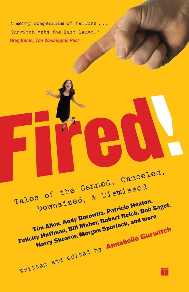 Fired!: Tales of the Canned, Canceled, Downsized, and Dismissed als Taschenbuch