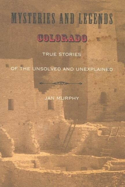 Mysteries and Legends of Colorado: True Stories of the Unsolved and Unexplained als Taschenbuch