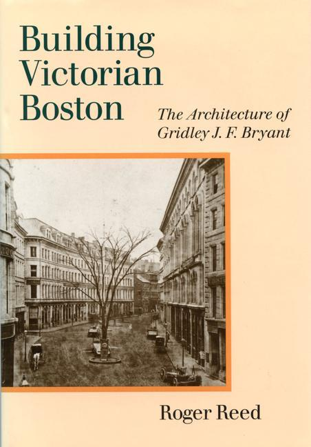 Building Victorian Boston: The Architecture of Gridley J.F. Bryant als Buch (gebunden)