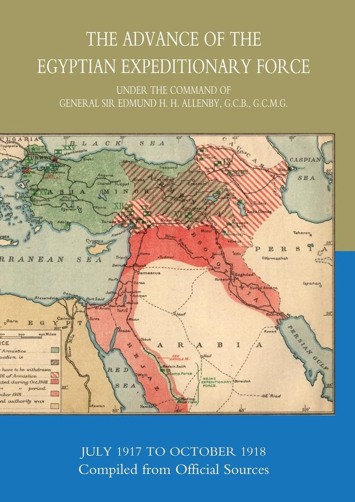 The Advance of the Egyptian Expeditionary Force 1917-1918 Compiled from Official Sources als Taschenbuch