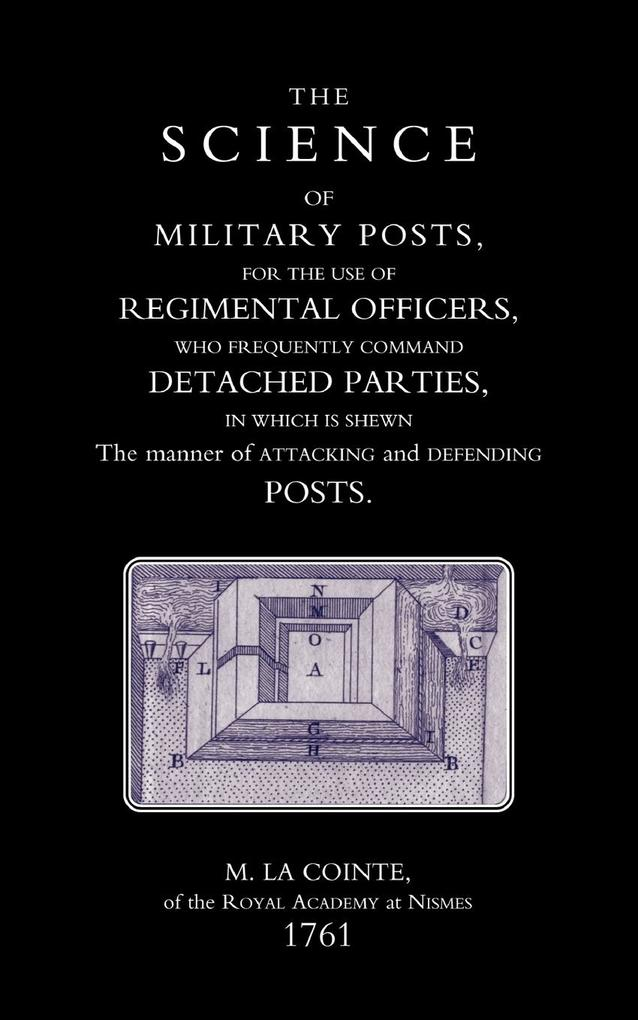 Science of Military Posts, for the Use of Regimental Officers Who Frequently Command Detached Parties (1761) als Taschenbuch