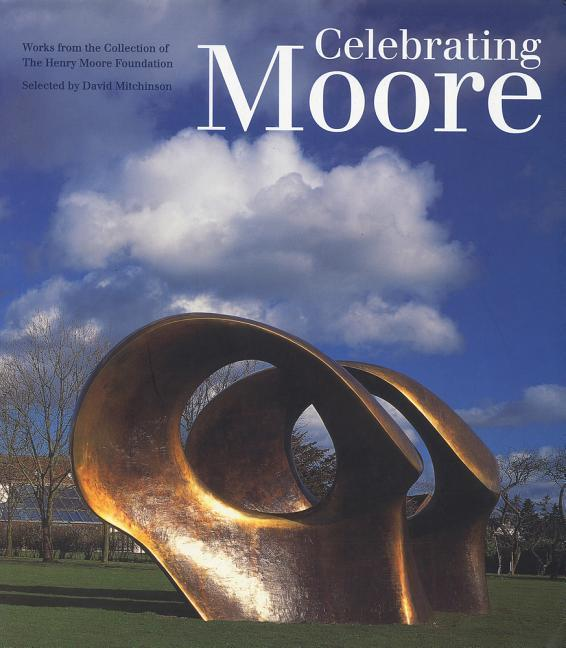 Celebrating Moore: Works from the Collection of the Henry Moore Foundation als Taschenbuch