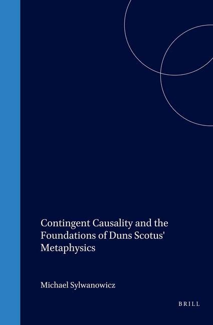 Contingent Causality and the Foundations of Duns Scotus' Metaphysics: als Buch (gebunden)