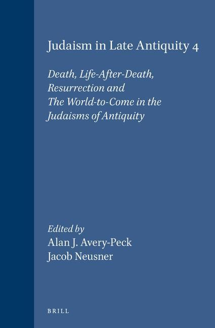 Judaism in Late Antiquity 4. Death, Life-After-Death, Resurrection and the World-To-Come in the Judaisms of Antiquity als Buch (gebunden)