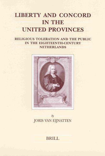 Liberty and Concord in the United Provinces: Religious Toleration and the Public in the Eighteenth-Century Netherlands als Buch (gebunden)