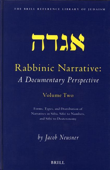 Rabbinic Narrative: A Documentary Perspective, Volume Two: Forms, Types and Distribution of Narratives in Sifra, Sifré to Numbers, and Sifré to Deuter als Buch (gebunden)