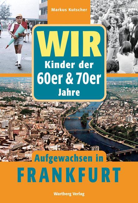 Wir. Kinder der 60er/70er Jahre. Aufgewachsen in Frankfurt als Buch (gebunden)