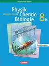 Natur und Technik. Physik/Chemie/Biologie. 8. Jahrgangsstufe. Schülerbuch. Hauptschule Bayern. Neubearbeitung