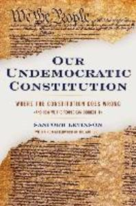 Our Undemocratic Constitution: Where the Constitution Goes Wrong (and How We the People Can Correct It) als Buch (gebunden)