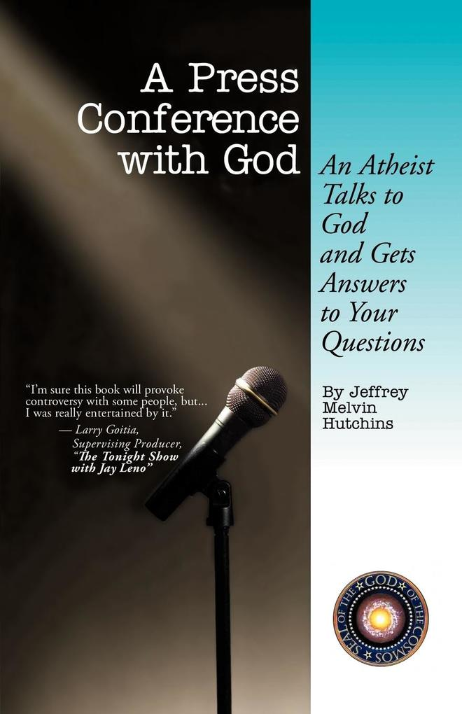 A Press Conference With God: An Atheist Talks to God and Gets Answers to Your Questions als Taschenbuch