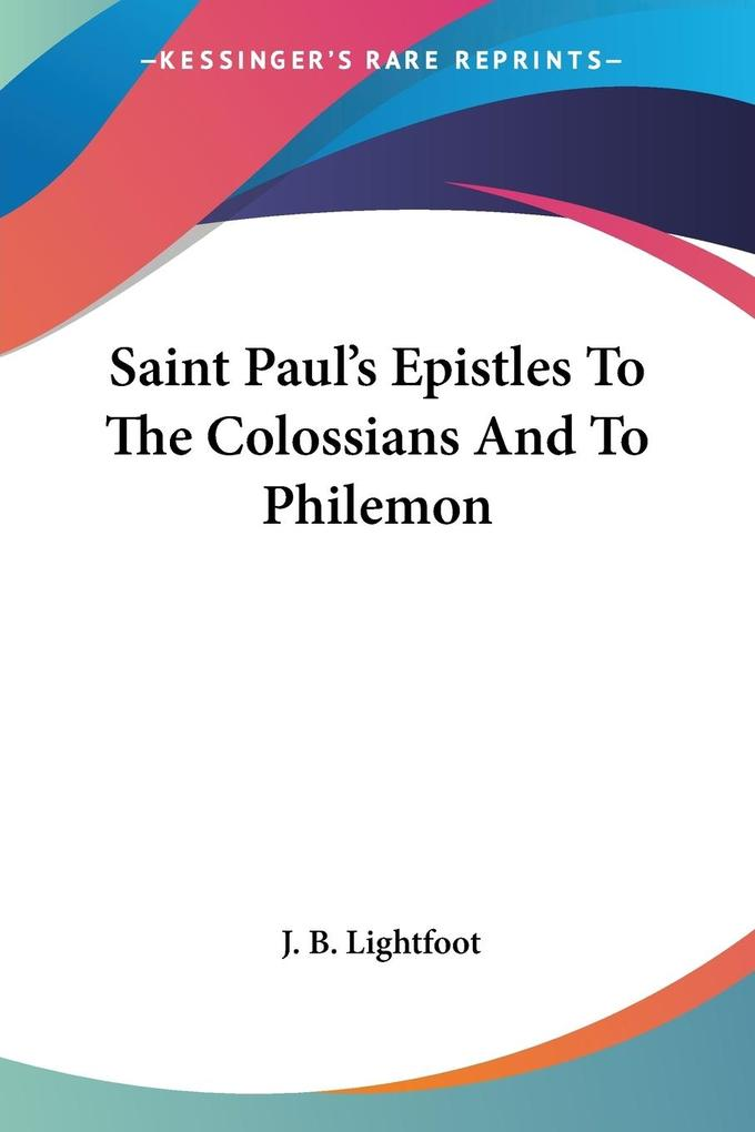 Saint Paul's Epistles To The Colossians And To Philemon als Taschenbuch