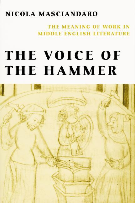 Voice of the Hammer: The Meaning of Work in Middle English Literature als Taschenbuch