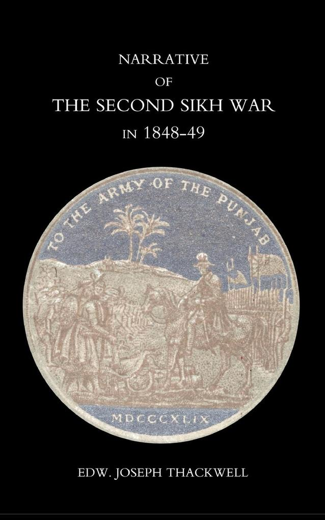 Narrative of the Second Sikh War in 1848-49 with a Detailed Account of the Battles of Ramnugger the Passage of the Chenats, Chillianwallha, Goojorat, als Taschenbuch