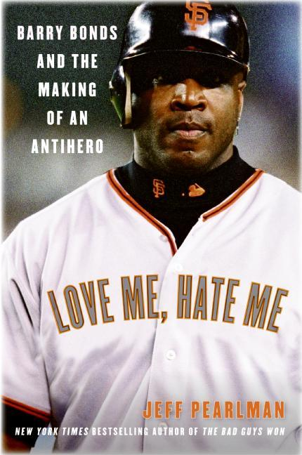 Love Me, Hate Me: Barry Bonds and the Making of an Antihero als Taschenbuch