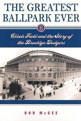 The Greatest Ballpark Ever: Ebbets Field and the Story of the Brooklyn Dodgers als Taschenbuch