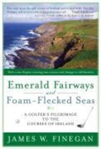 Emerald Fairways and Foam-Flecked Seas: A Golfer's Pilgrimage to the Courses of Ireland als Taschenbuch